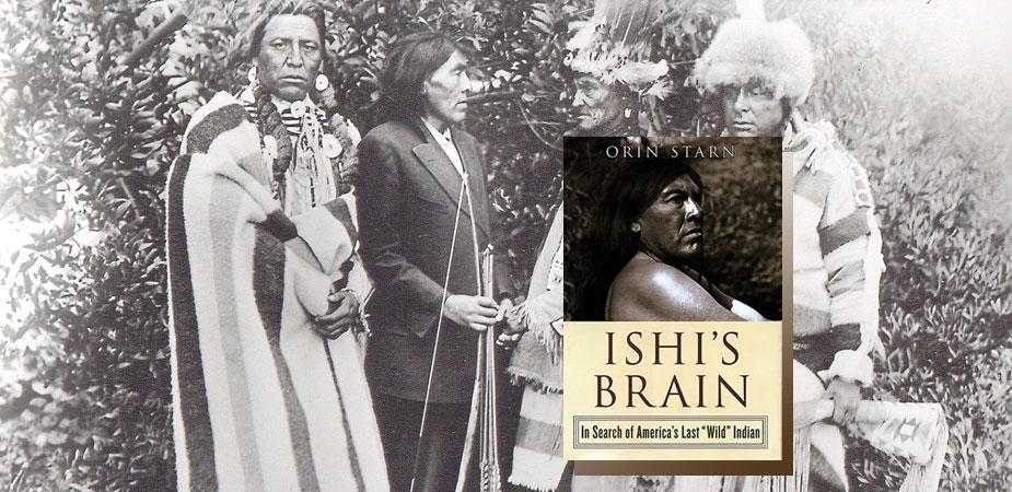 "ISHI'S BRAIN: In Search of America's Last ""Wild"" Indian"
